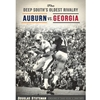 THE DEEP SOUTHS OLDEST RIVALRY AUBURN VS GEORGIA